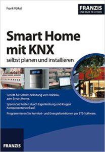 Smart Home mit KNX selbst planen und installieren - Smart Home Bücher