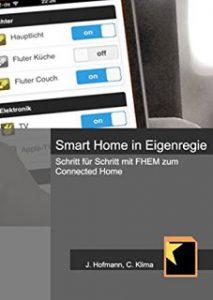 Smart Home in Eigenregie: Schritt für Schritt mit FHEM zum Connected Home - Smart Home Bücher